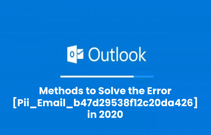 Methods to Solve the Error [Pii_Email_b47d29538f12c20da426] in 2020