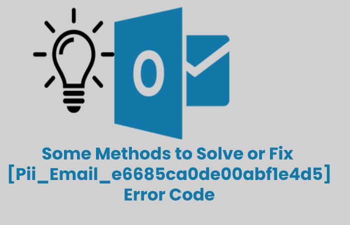 Some Methods to Solve or Fix [Pii_Email_e6685ca0de00abf1e4d5] Error Code