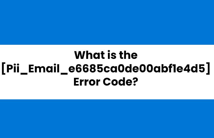 What is [Pii_Email_e6685ca0de00abf1e4d5] - Pii_Email_e6685ca0de00abf1e4d5